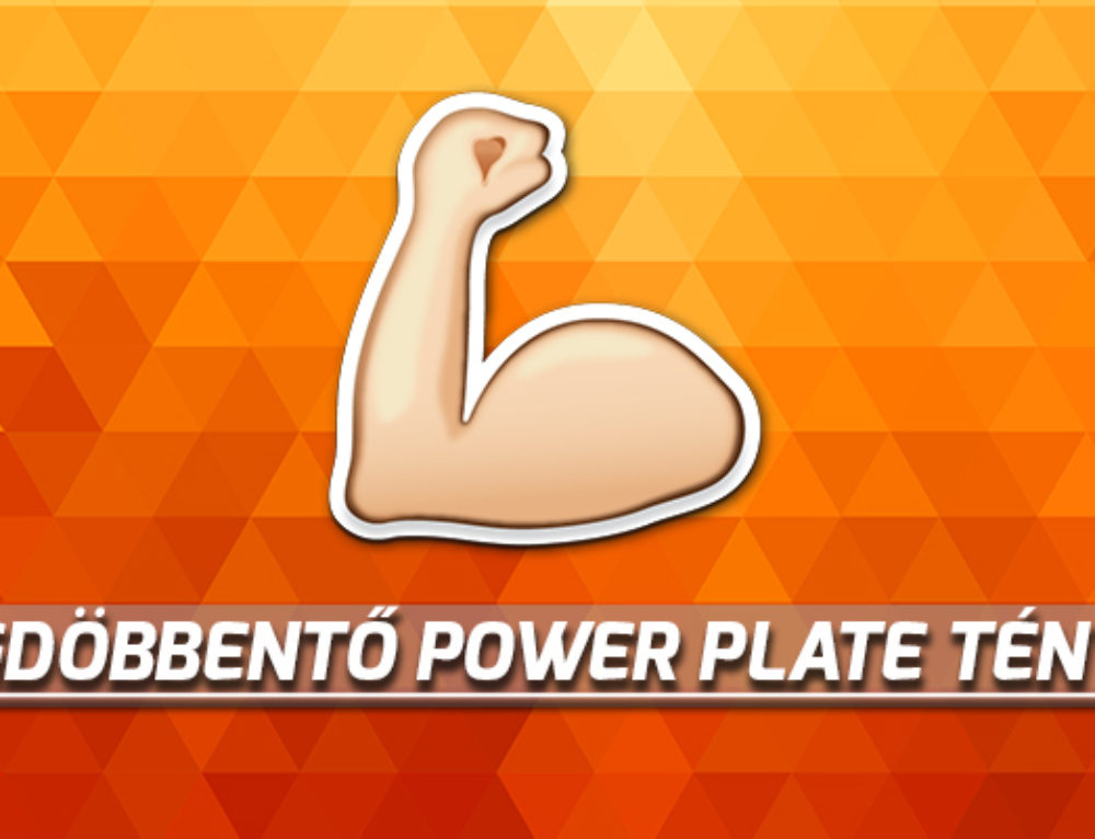 Megdöbbentő Power Plate tények!